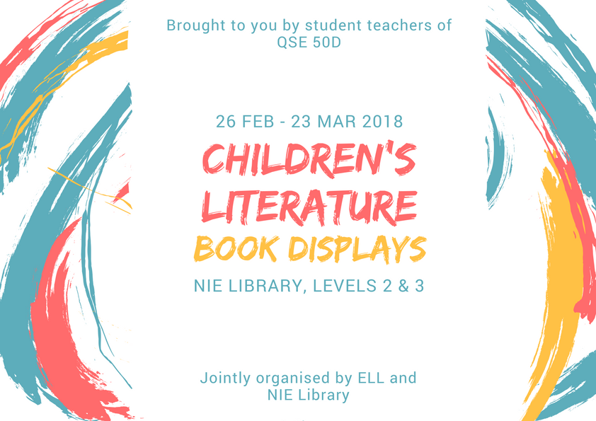 The student teachers of the QSE 50D Children's Literature Course cordially invite you to a series of book displays in the NIE Library.